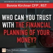 Who Can You Trust with the Financial Planning of Your Money? ebook by Bonnie Kirchner