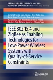 IEEE 802.15.4 and ZigBee as Enabling Technologies for Low-Power Wireless Systems with Quality-of-Service Constraints ebook by Stefano Tennina,Anis Koubâa,Roberta Daidone,Mário Alves,Petr Jurčík,Ricardo Severino,Marco Tiloca,Jan-Hinrich Hauer,Nuno Pereira,Gianluca Dini,Mélanie Bouroche,Eduardo Tovar