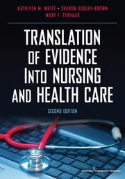 Translation of Evidence into Nursing and Health Care, Second Edition ebook by Kathleen M. White, PhD, RN, NEA-BC, FAAN,Sharon Dudley-Brown, PhD, RN, FNP-BC,Mary F. Terhaar, DNSc, RN