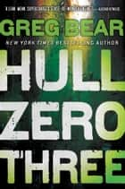 Hull Zero Three ebook by Greg Bear