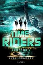 Time Riders - Tome 9 - Le piège infini ebook by Anne Lauricella, Alex Scarrow