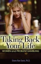 Taking Back Your Life ebook by Diane Rae Davis, Ph.D.