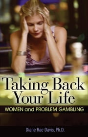 Taking Back Your Life - Women and Problem Gambling ebook by Diane Rae Davis, Ph.D.