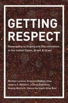 Getting Respect - Responding to Stigma and Discrimination in the United States, Brazil, and Israel ebook by Michèle Lamont, Graziella Moraes Silva, Jessica Welburn,...