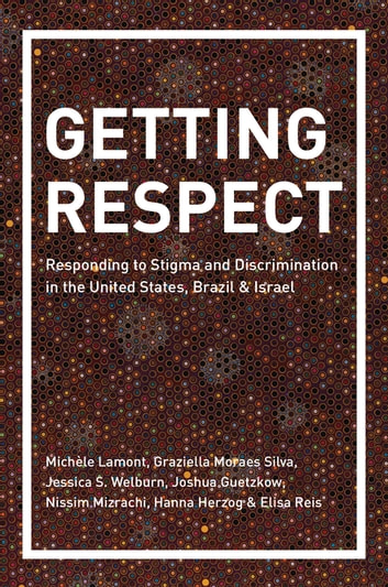 Getting Respect - Responding to Stigma and Discrimination in the United States, Brazil, and Israel ebook by Michèle Lamont,Graziella Moraes Silva,Jessica Welburn,Joshua Guetzkow,Nissim Mizrachi,Hanna Herzog,Elisa Reis