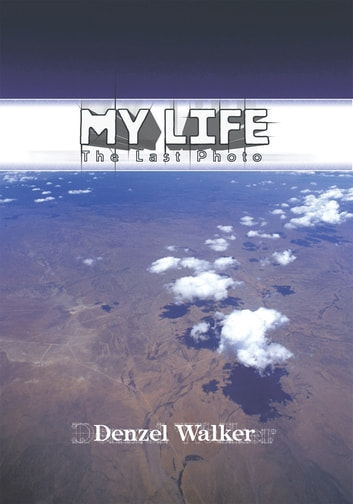 My Life - The Last Photo ebook by Walker, Denzel