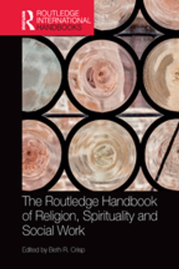 The Routledge Handbook of Religion, Spirituality and Social Work ebook by