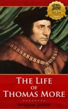 The Life of Sir Thomas More ebook by William Roper, Wyatt North