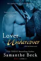 Lover Undercover (A McCade Brothers Novel) 電子書籍 Samanthe Beck