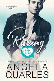 Risking It - A Romantic Comedy ebook by Angela Quarles