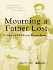 Mourning a Father Lost - A Kibbutz Childhood Remembered ebook by Avraham Balaban