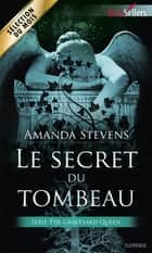 Le secret du tombeau - T1 - The Graveyard Queen ebook by Amanda Stevens