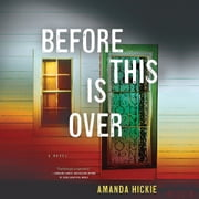 Before This Is Over audiobook by Amanda Hickie