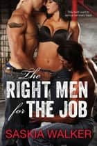 The Right Men For The Job ebook by Saskia Walker