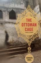 The Ottoman Cage - A Novel of Istanbul ebook by Barbara Nadel
