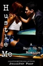 Hustle Me - A Bank Shot Romance ebook by Jennifer Foor