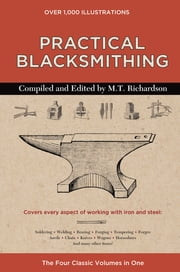 Practical Blacksmithing - The Four Classic Volumes in One ebook by M. T. Richardson