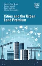 Cities and the Urban Land Premium ebook by Henri L.F. L.F. de Groot, Gerard Marlet, Coen Teulings