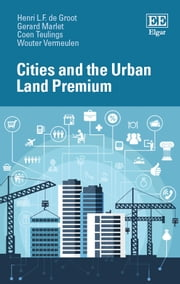 Cities and the Urban Land Premium ebook by Henri L.F. L.F. de Groot,Gerard Marlet,Coen Teulings