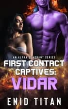 First Contact Captives: Vidar (A Purple Alien Sci-Fi Romance) - First Contact Captives: An Alpha Quadrant Series, #1 ebook by Enid Titan