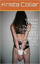The Red Dragon Dungeon: College Co-Eds in the BDSM Dungeon (And Other Erotic Stories) ebook by Krista Collar