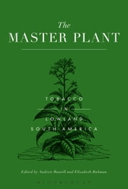 The Master Plant - Tobacco in Lowland South America ebook by Andrew Russell,Elizabeth Rahman