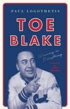 Toe Blake - Winning Is Everything ebook by Paul Logothetis, Scotty Bowman