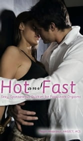 Hot and Fast - Sexy, Spontaneous Quickies for Passionate Orgasms ebook by Megan  Andelloux