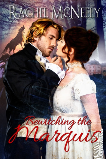 Bewitching The Marquis ebook by Rachel McNeely