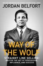 Way of the Wolf - Straight line selling: Master the art of persuasion, influence, and success ekitaplar by Jordan Belfort