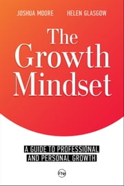 The Growth Mindset - The Art of Growth, #1 ebook by Joshua Moore, Helen Glasgow