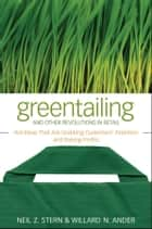 Greentailing and Other Revolutions in Retail ebook by Neil Z. Stern,Willard N. Ander