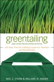 Greentailing and Other Revolutions in Retail - Hot Ideas That Are Grabbing Customers' Attention and Raising Profits ebook by Neil Z. Stern, Willard N. Ander