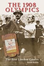 The 1908 Olympics ebook by Keith Baker