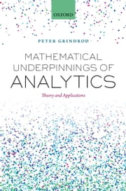 Mathematical Underpinnings of Analytics: Theory and Applications ebook by Peter Grindrod