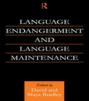 Language Endangerment and Language Maintenance - An Active Approach ebook by David Bradley,Maya Bradley