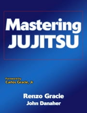 Mastering Jujitsu ebook by Renzo Gracie