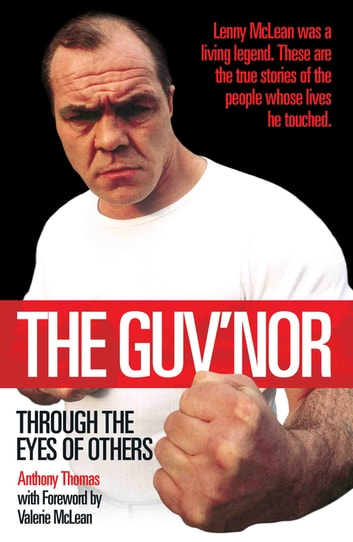 The Guv'nor - Through the Eyes of Others - Lenny McLean was a living legend. These are the true stories of the people whose lives he touched. ebook by Anthony Thomas