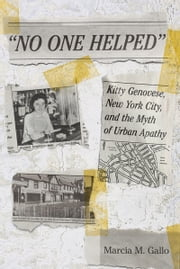 """No One Helped"" - Kitty Genovese, New York City, and the Myth of Urban Apathy ebook by Kobo.Web.Store.Products.Fields.ContributorFieldViewModel"
