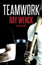Teamwork ebook by Ray Wenck