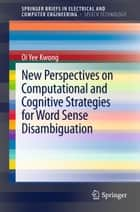 New Perspectives on Computational and Cognitive Strategies for Word Sense Disambiguation ebook by Olivia Kwong