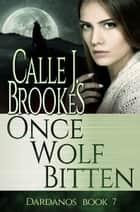 Once Wolf Bitten ebook by Calle J. Brookes