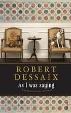 As I Was Saying ebook by Robert Dessaix