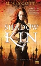 Shadow Kin ebook by M.J. Scott