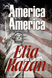 America, America ebook by Elia Kazan