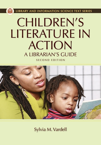 Children's Literature in Action: A Librarian's Guide, 2nd Edition - A Librarian's Guide ebook by Sylvia M. Vardell