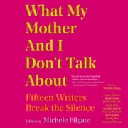 What My Mother and I Don't Talk About - Fifteen Writers Break the Silence audiobook by