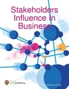 Stakeholders Influence In Business ebook by Matthew Potter