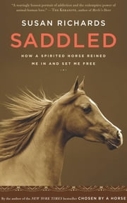 Saddled - How a Spirited Horse Reined Me In and Set Me Free ebook by Susan Richards
