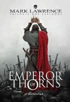 Emperor of Thorns ebook by Mark Lawrence, Dalton Caldas